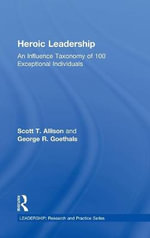 Heroic Leadership : An Influence Taxonomy of 100 Exceptional Individuals - Scott T. Allison