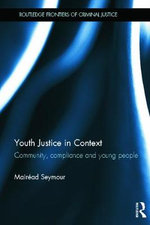Youth Justice in Context : Community, Compliance and Young People - Mairead Seymour