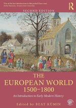 The European World 1500-1800 : An Introduction to Early Modern History : 2nd Edition