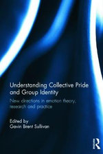 Emotions of Collective Pride and Group Identity : New Directions in Theory, Research and Practice