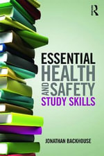 Essential Health and Safety Study Skills : A Guide for Students - Jonathan Backhouse
