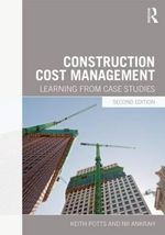 Construction Cost Management : Learning from Case Studies - Keith Potts