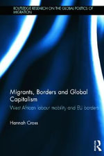 Migrants, Borders and Global Capitalism : West African Migration and EU Borders - Hannah Cross
