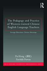 The Pedagogy and Practice of Western-Trained Chinese English Language Teachers : Foreign Education, Chinese Meanings - Pu Hong