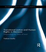 Transitional Justice and Human Rights in Morocco : Negotiating the Years of Lead - Fadoua Loudiy