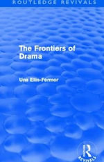 The Frontiers of Drama : Routledge Revivals - Una Mary Ellis-Fermor
