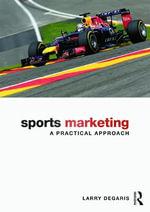Sports Marketing : A Practical Approach - Larry DeGaris