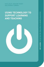 Using Technology to Support Learning and Teaching : A Practical Approach - Andy Fisher