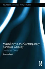 Masculinity in the Contemporary Romantic Comedy : Gender as Genre - John Alberti