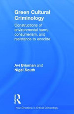 Green Cultural Criminology : Constructions of Environmental Harm, Consumerism, and Resistance to Ecocide - Avi Brisman