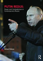 Putin Redux : Power and Contradiction in Contemporary Russia - Richard Sakwa