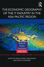 The Economic Geography of the IT Industry in the Asia Pacific Region : Essays in Honour of Sunanda Sen