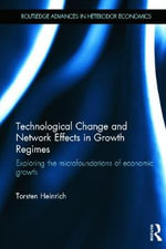 Technological Change and Network Effects in Growth Regimes : Exploring the Microfoundations of Economic Growth - Torsten Heinrich