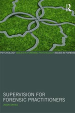 Supervision for Forensic Practitioners : Issues in Forensic Psychology - Jason Davies
