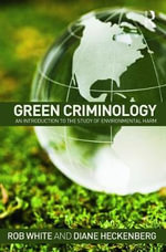 Green Criminology : An Introduction to the Study of Environmental Harm - Rob White