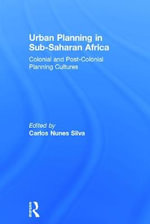 Urban Planning in Sub-Saharan Africa : Colonial and Post-Colonial Planning Cultures