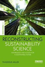 Reconstructing Sustainability Science : Knowledge and Action for a Sustainable Future - Thaddeus R. Miller