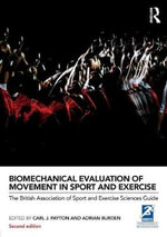 Biomechanical Evaluation of Movement in Sport and Exercise : The British Association of Sport and Exercise Sciences Guide, 2nd edition