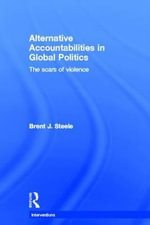 Alternative Accountabilities in Global Politics : The Scars of Violence - Brent J. Steele