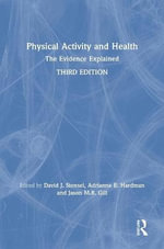 Physical Activity and Health : The Evidence Explained, 3rd Edition - Adrianne Hardman