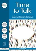 Time to Talk : Implementing Outstanding Practice in Speech, Language and Communication - Jean Gross