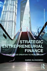 Strategic Entrepreneurial Finance : From Value Creation to Realization - Darek Klonowski