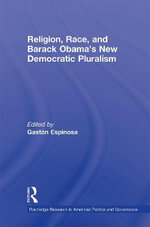 Religion, Race, and Barack Obama's New Democratic Pluralism - Gaston Espinosa