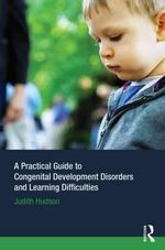 A Practical Guide to Congenital Developmental Disorders and Learning Difficulties - Judith P. Hudson