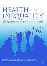 Health and Inequality : Applying Public Health Research to Policy and Practice - Angela M. Tod