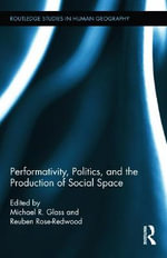 Performativity, Politics, and the Production of Social Space : Benchmarks and Strategies for Management and Pract...