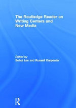 The Routledge Reader on Writing Centers and New Media : Digital Literacies in Multimodal Spaces
