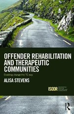 Offender Rehabilitation and Therapeutic Communities : Enabling Change the TC way - Alisa Stevens