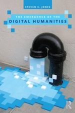 The Emergence of the Digital Humanities - Steven E. Jones