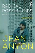 Radical Possibilities : Public Policy, Urban Education, and a New Social Movement - Jean Anyon