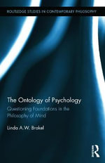 The Ontology of Psychology : Questioning Foundations in the Philosophy of Mind - Linda A.W. Brakel
