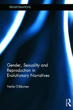 Gender, Sexuality and Reproduction in Evolutionary Narratives : Unlocking the Spiritual and Cultural Potential of ... - Venla Oikkonen