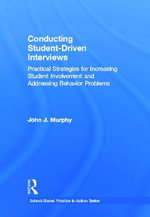 Conducting Student-Driven Interviews : Practical Strategies for Increasing Student Involvement and Addressing Behavior Problems - John J. Murphy