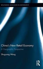 China's Retail Economy : A Geographic Perspective - Shuguang Wang