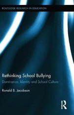 Rethinking School Bullying : Dominance, Identity and School Culture - Ronald B. Jacobson