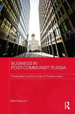 Business in Post-Communist Russia : Privatization and the Limits of Transformation - Mikhail Glazunov