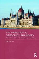 The Transition to Democracy in Hungary : Arpad Goncz and the Post-communist Hungarian Presidency - Dae Soon Kim