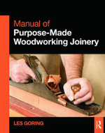 Manual of Purpose-Made Woodworking Joinery - Les Goring