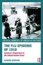 The Flu Epidemic of 1918 : America's Experience in the Global Health Crisis - Sandra Opdycke