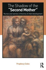 The Other Mother : Where Is the Wet Nurse, Nurse or Nanny in Our Psychological Theories of Infant Development? - Prophecy Coles