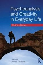 Psychoanalysis and Creativity in Everyday Life : Ordinary Genius - Gemma Corradi Fiumara