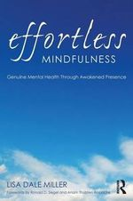 Effortless Mindfulness : Genuine Mental Health Through Awakened Presence - Lisa Dale Miller