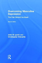 Overcoming Masculine Depression : The Pain Behind the Mask - John R. Lynch