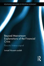 Beyond Mainstream Explanations of the Financial Crisis : Parasitic Finance Capital - Ismael Hossein-Zadeh