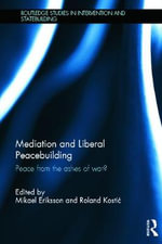 Mediation and Liberal Peacebuilding : Peace from the Ashes of War?
