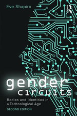 Gender Circuits : Bodies and Identities in a Technological Age - Eve Shapiro